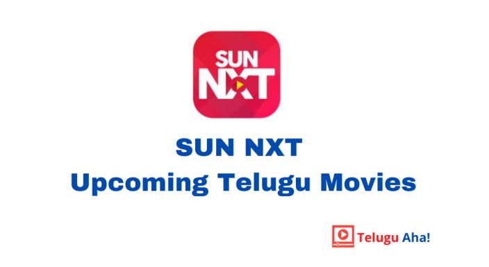 SUN NXT Upcoming Telugu Movies 2021